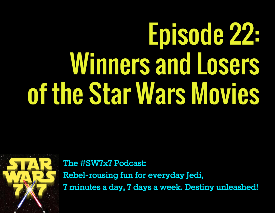 Star Wars 7x7, Episode 22: WInners and Losers of the Star Wars Movies
