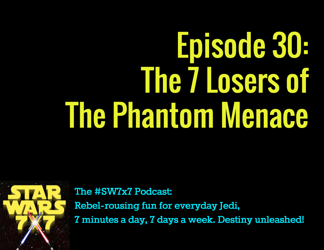 30: The 7 Losers of The Phantom Menace