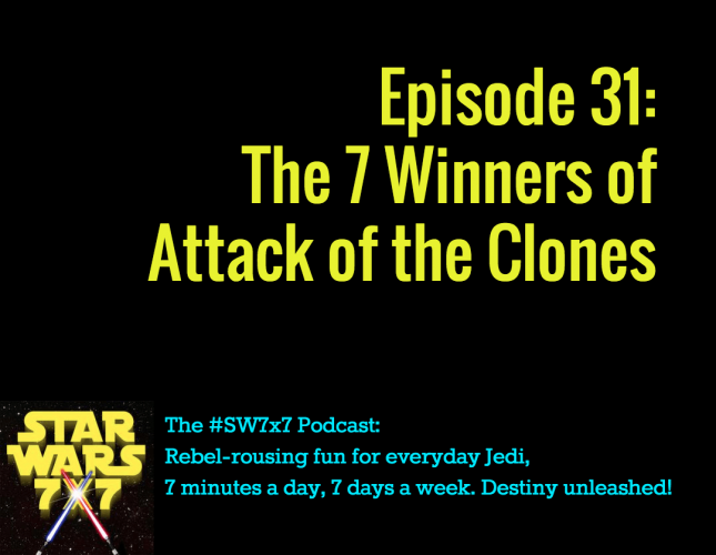 31: The 7 Winners of Attack of the Clones