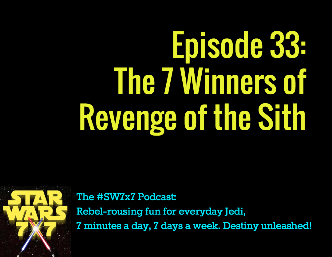 33: The 7 Winners of Revenge of the Sith
