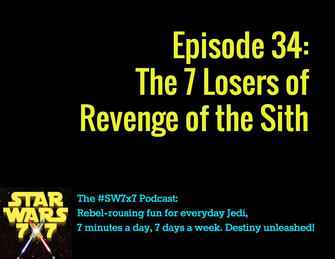 34: The 7 Losers of Revenge of the Sith