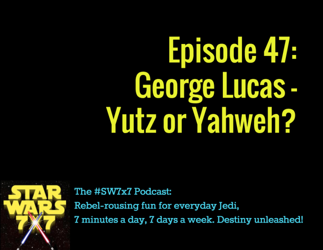 Star Wars 7x7, Episode 47