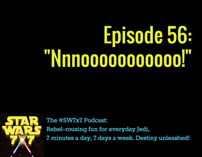 "Star Wars 7 x 7 Episode 56 - ""Noooooo!"""