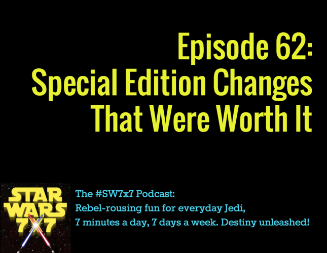 Star Wars 7 x 7 Episode 62: Special Edition Changes That Were Worth It