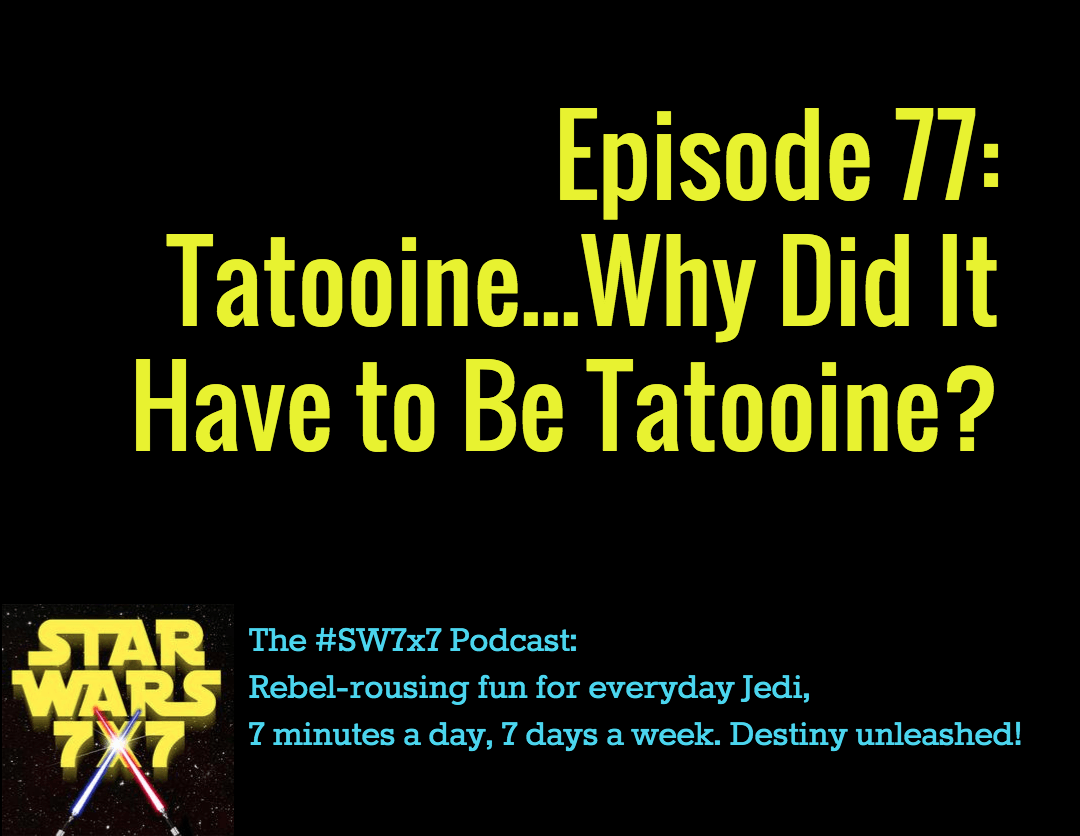 Star Wars 7 x 7: Why Tatooine?
