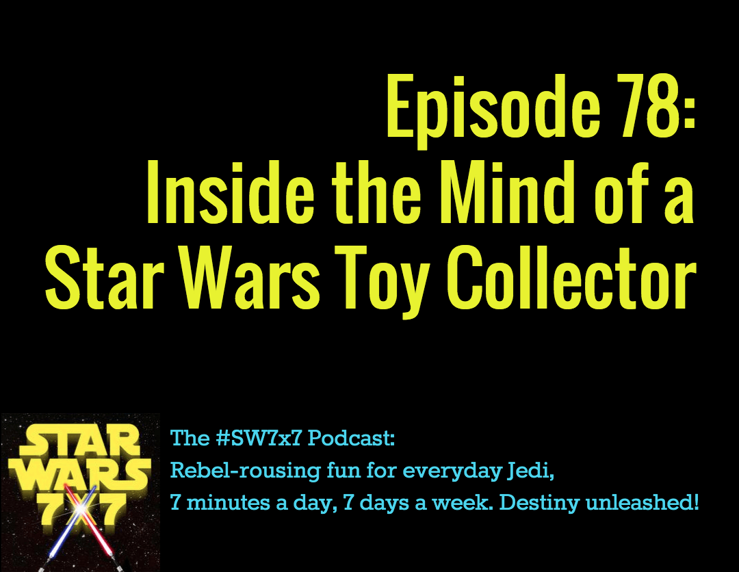 Star Wars 7 x 7: Inside the Mind of a Star Wars Toy Collector