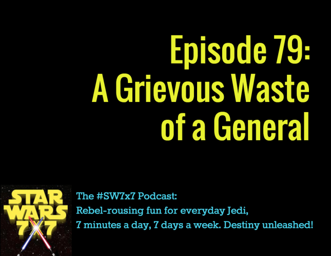 Star Wars 7 x 7 : A Grievous Waste of a General