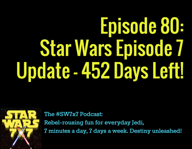 Star Wars 7 x 7 | Star Wars Episode VII Weekly Update