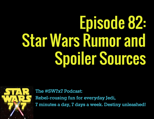 Star Wars 7 x 7 | Star Wars Rumor and Spoiler Sources