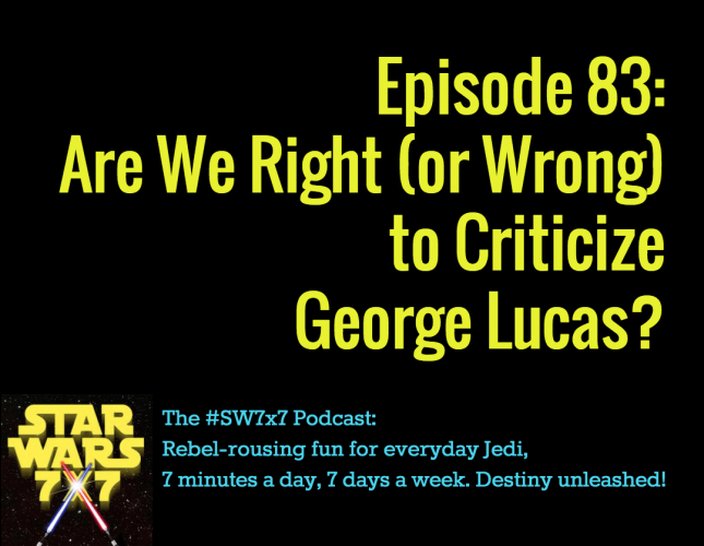 Star Wars 7 x 7 | Criticize Lucas?
