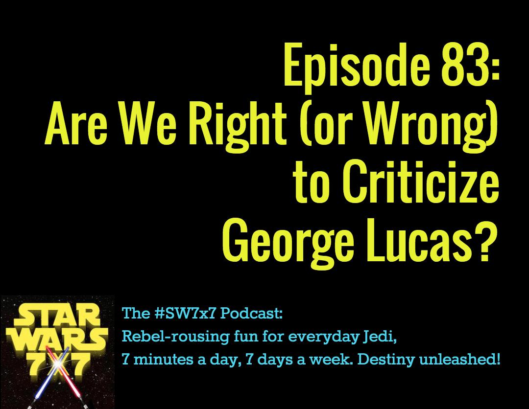 Star Wars 7 x 7   Criticize Lucas?