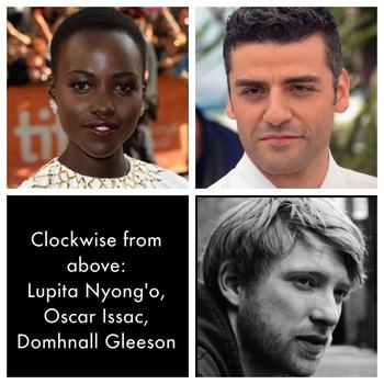 Lupita Nyong'o, Oscar Isaac, and Domhnall Gleeson