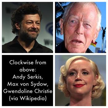 Andy Serkis, Max von Sydow, Gwendoline Christie