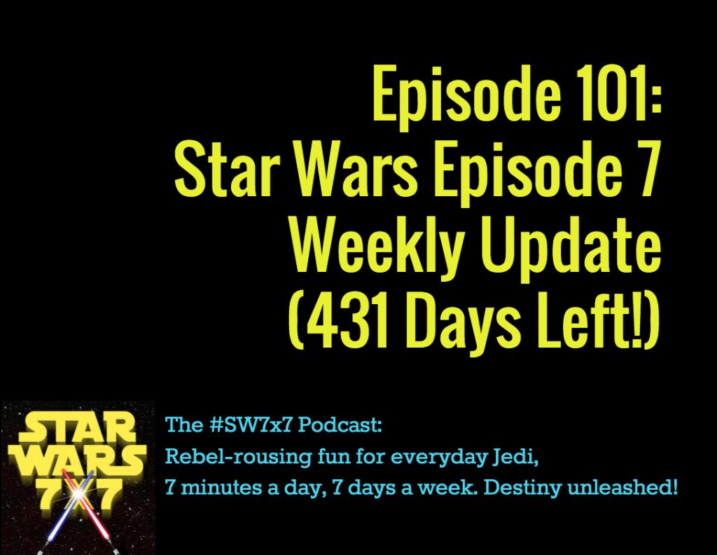 Star Wars Episode 7 Weekly Update