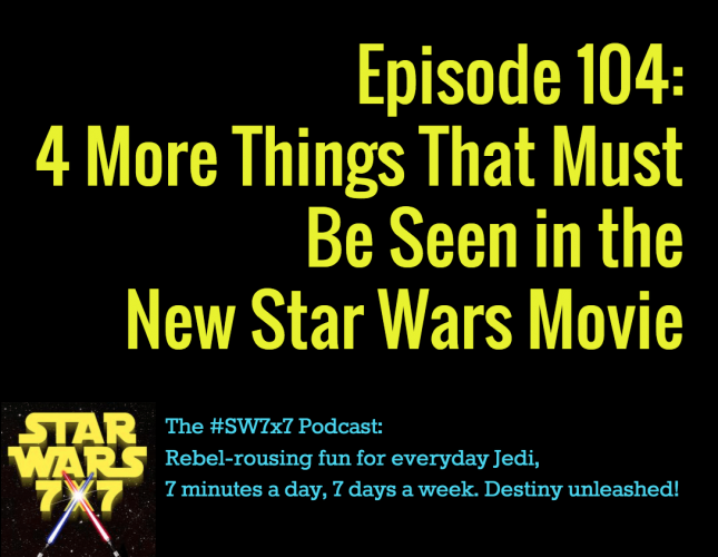 4 More Things We've Gotta See in the New Star Wars Movie