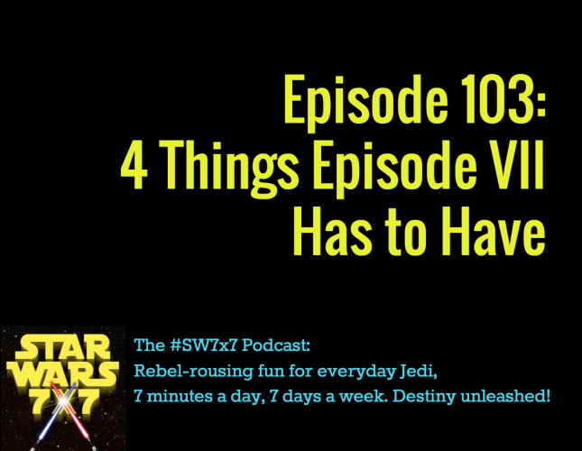 4 Things Episode VII Has to Have