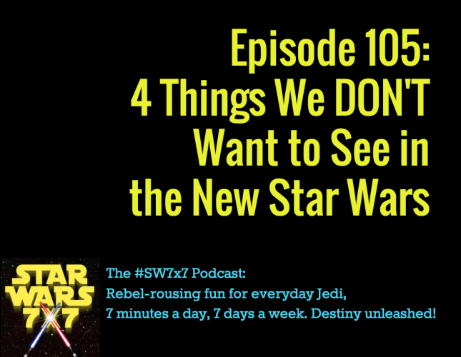 4 Things We DON'T Want to See in the New Star Wars