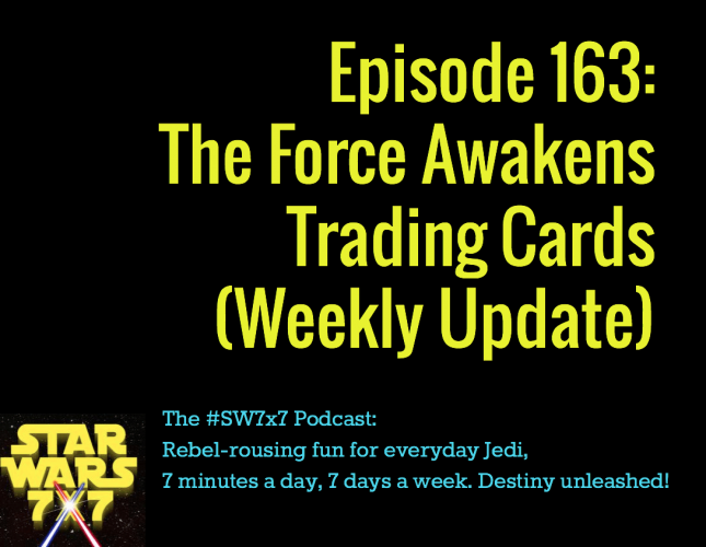 163-the-force-awakens-trading-cards-weekly-update