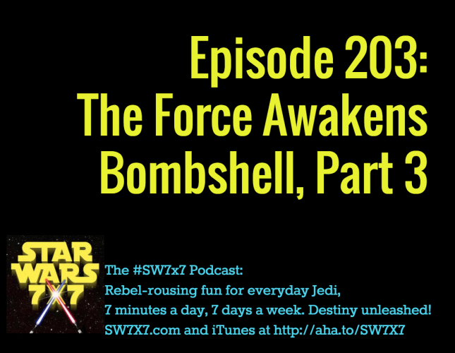 203-the-force-awakens-bombshell-part-3