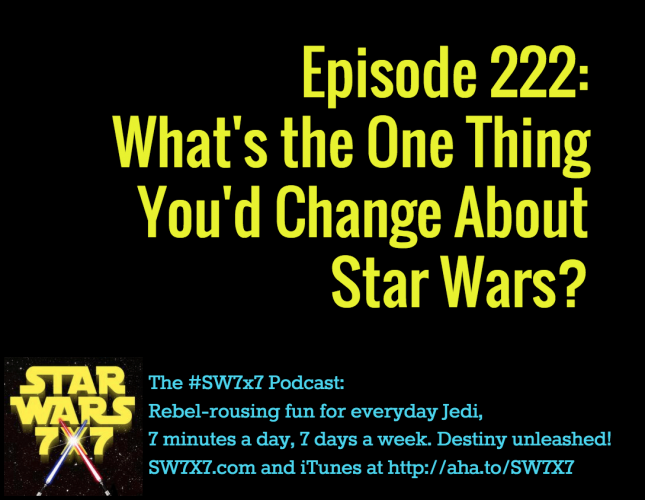 222-one-thing-you-change-about-star-wars