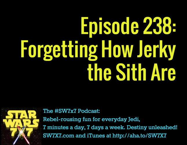 238: Forgetting How Jerky the Sith Are