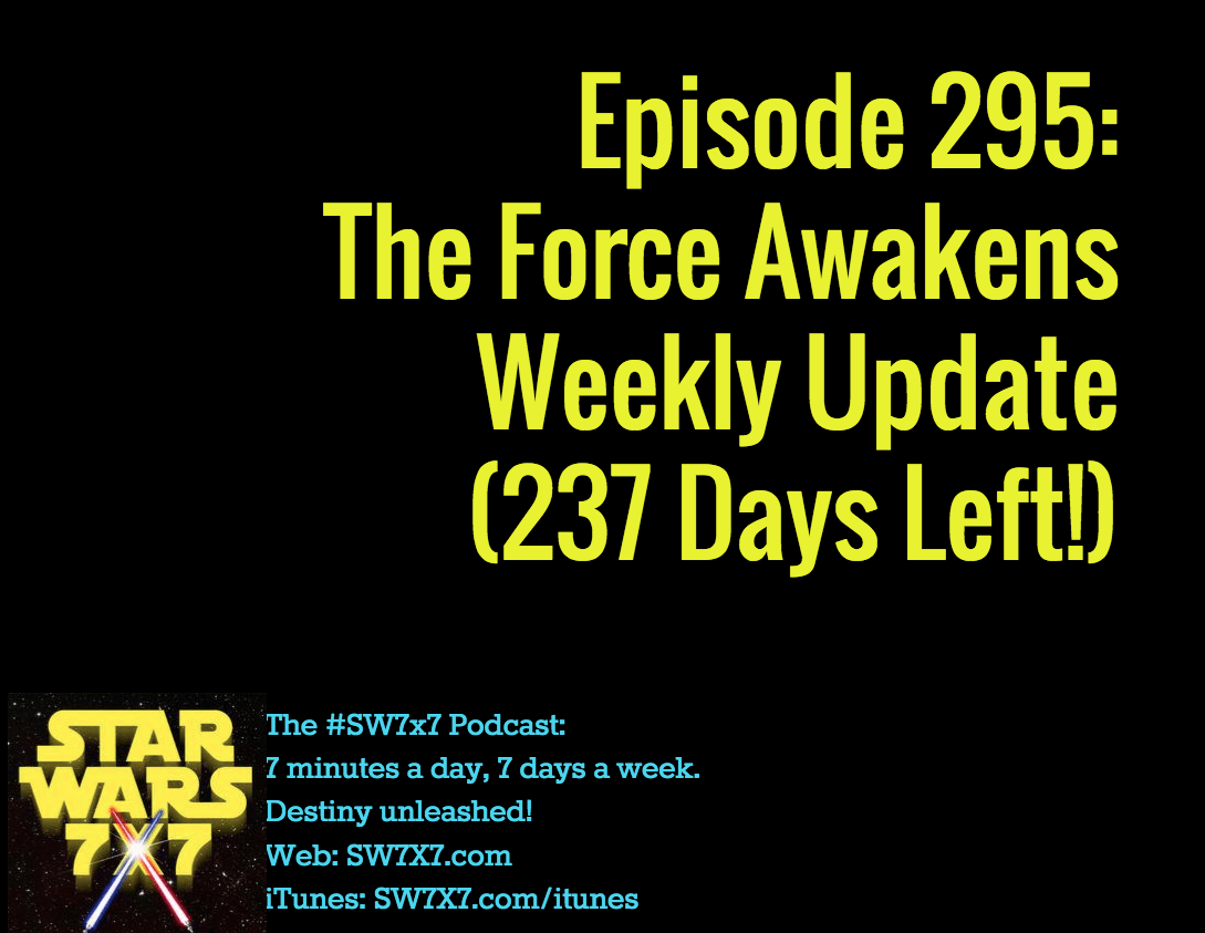 295-the-force-awakens-weekly-update