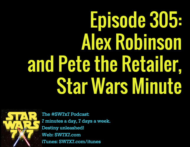 305-alex-robinson-pete-the-retailer-star-wars-minute