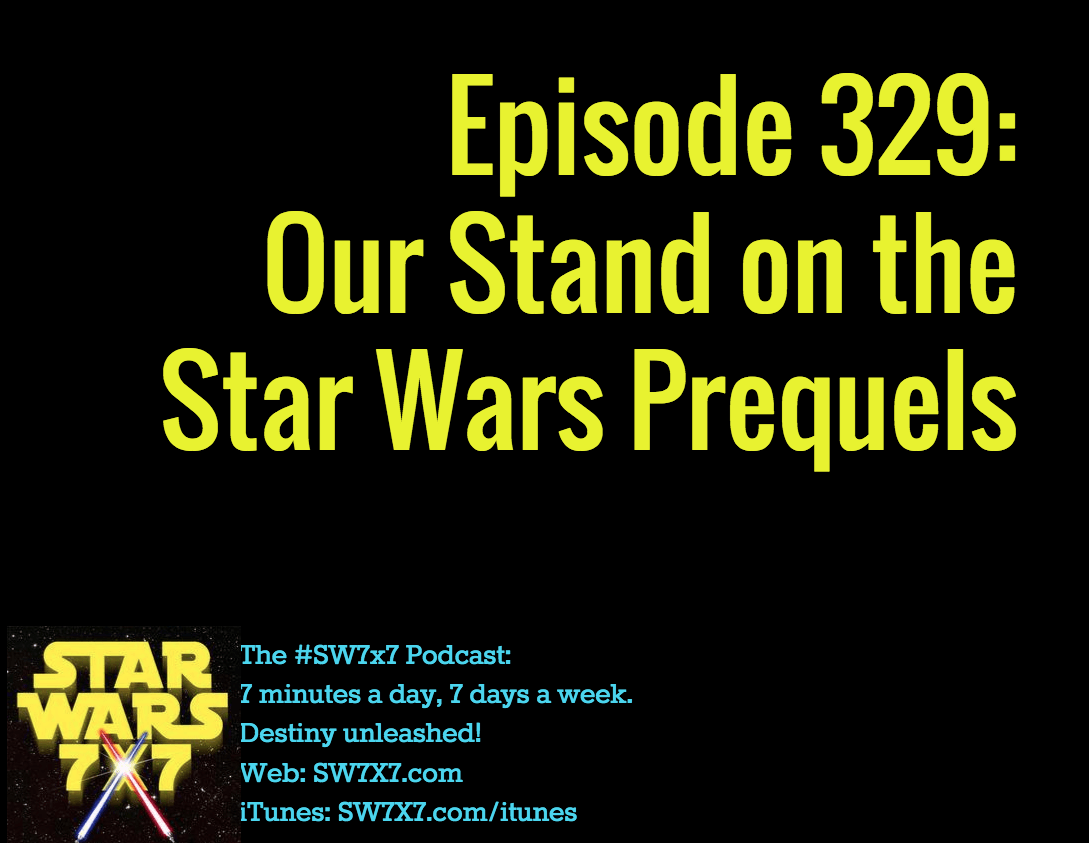 Episode 329 Our Stand On The Star Wars Prequels Star Wars 7x7