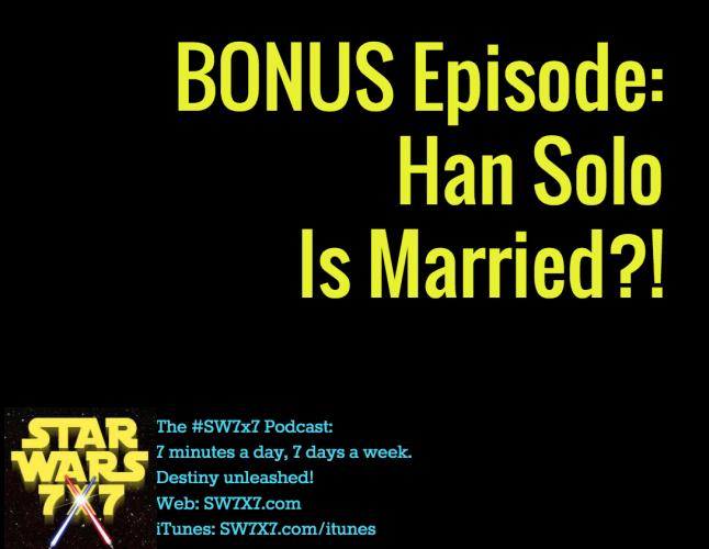 Bonus Episode: Han Solo Is Married?!