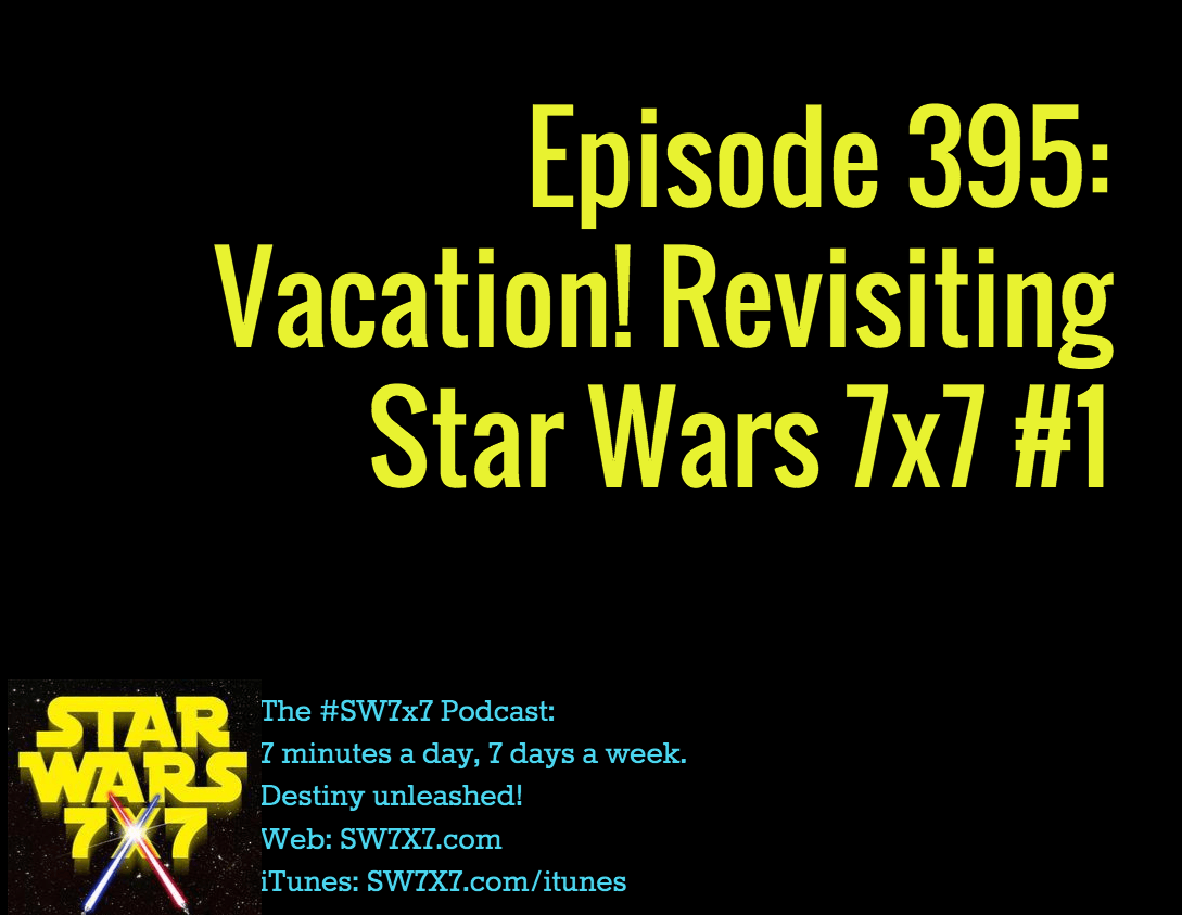 395-vacation-revisiting-star-wars-7x7-1