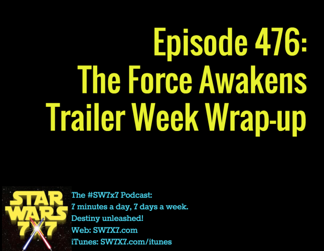 476-the-force-awakens-trailer-week-wrap-up