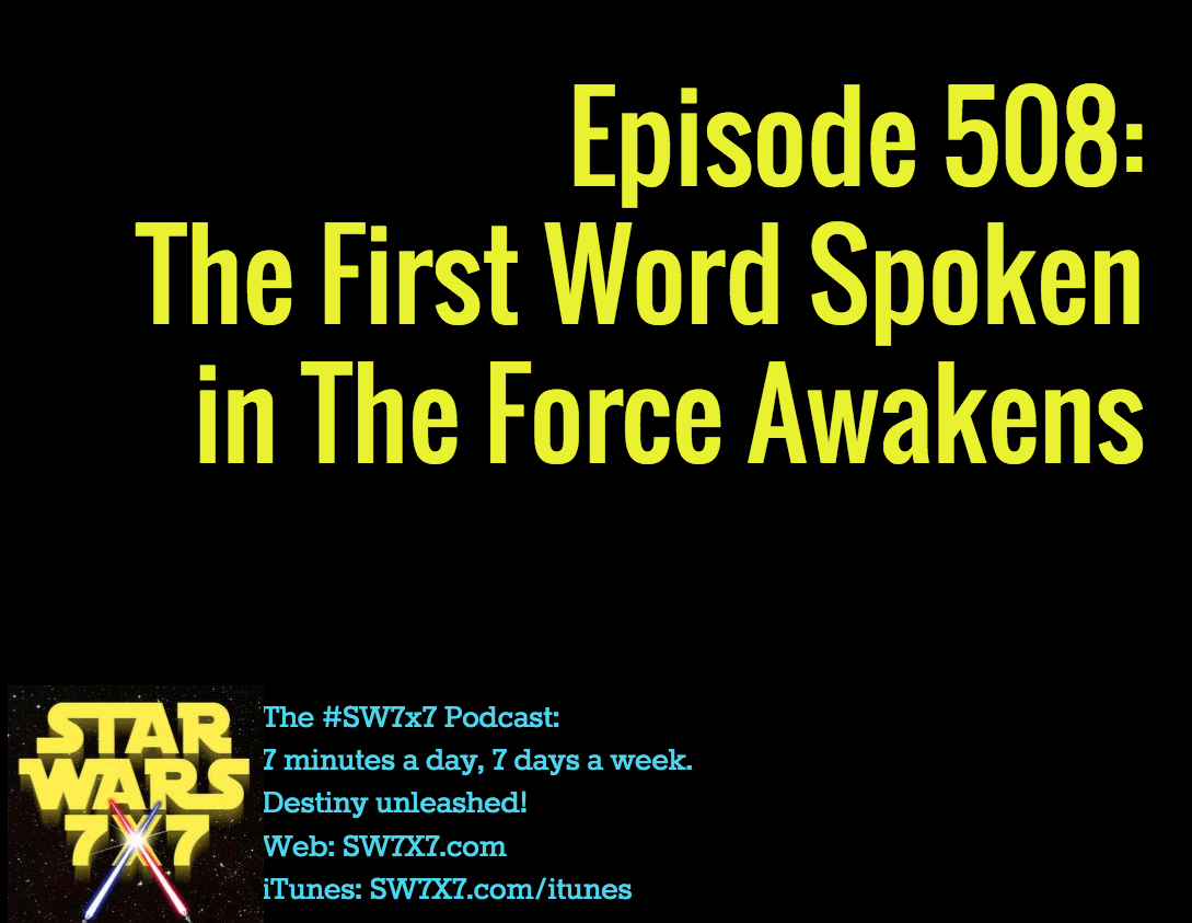 Episode 508: The First Word Spoken in The Force Awakens