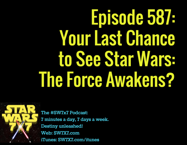 587-last-chance-to-see-star-wars-the-force-awakens