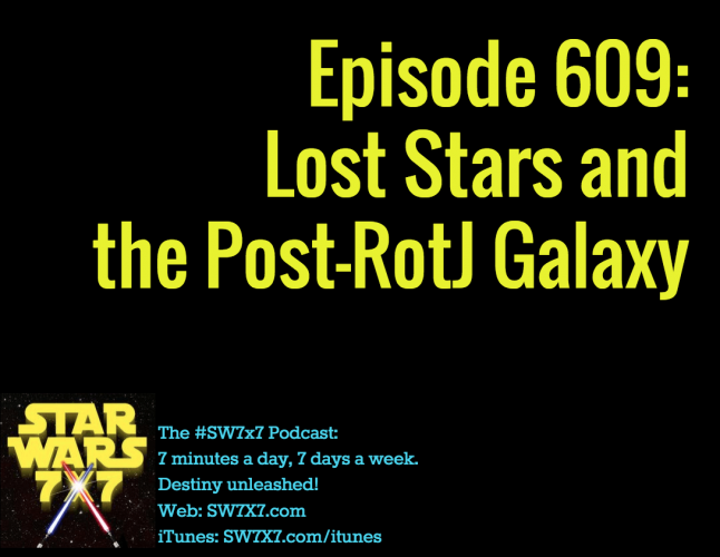 Episode 609: Lost Stars and the Post-RotJ Galaxy