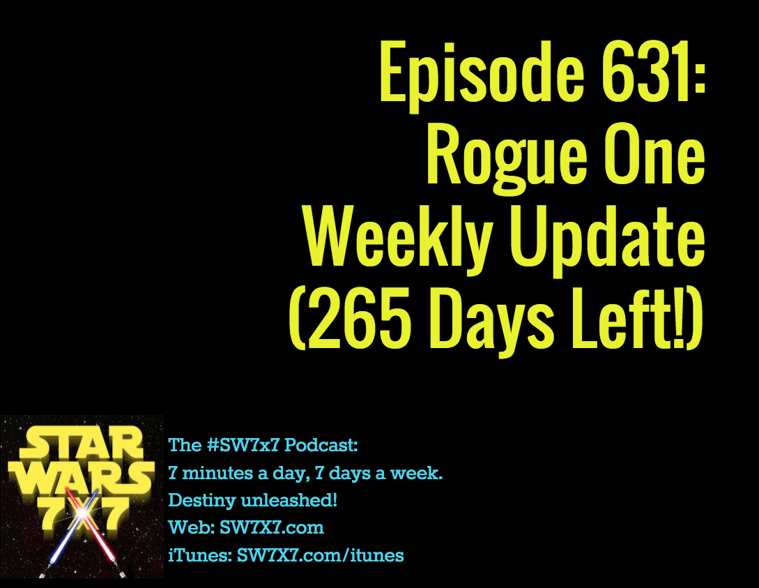 631-rogue-one-star-wars-story-weekly-update