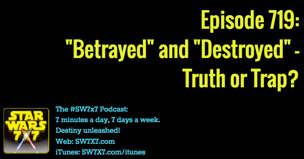 719-betrayed-destroyed-truth-trap-star-wars
