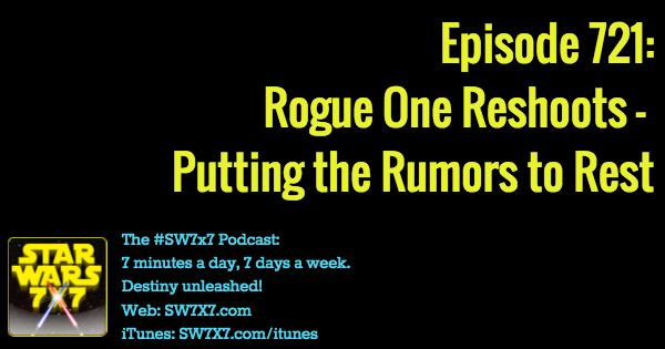 721-rogue-one-reshoots-putting-rumors-to-rest-star-wars