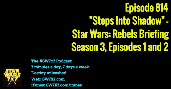 "Episode 814: ""Steps Into Shadow"" - Star Wars Rebels Briefing, Season 3, Episode 1"