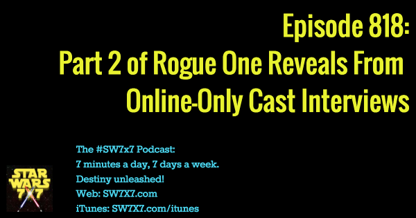 818-part-2-star-wars-rogue-one-cast-interview-reveals