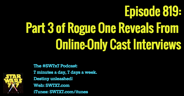 819-part-3-star-wars-rogue-one-cast-interview-reveals