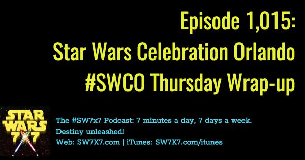 1015-thursday-star-wars-celebration-orlando-wrap-up-swco
