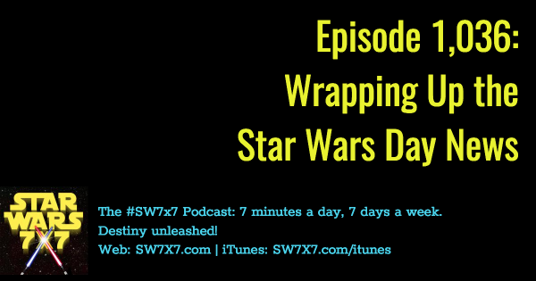 1036-wrapping-up-star-wars-day-news