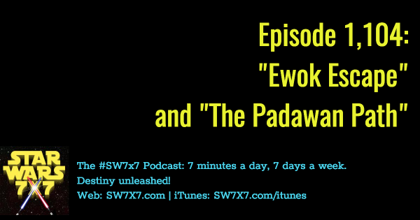 "Episode 1,104: ""Ewok Escape"" and ""The Padawan Path"""