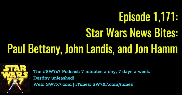 1171-star-wars-news-bites-paul-bettany-john-landis-jon-hamm
