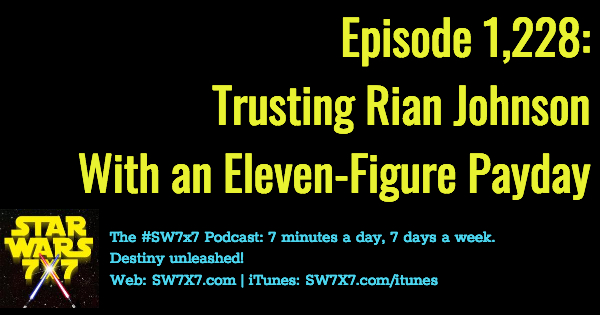 1228-trusting-rian-johsnon-eleven-figure-payday-star-wars