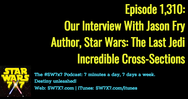 1310-jason-fry-interview-star-wars-the-last-jedi-incredible-cross-sections