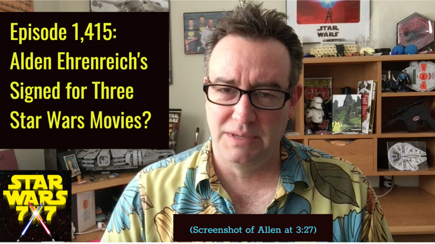 Episode 1,415: Alden Ehrenreich's Signed for Three Star Wars Movies?
