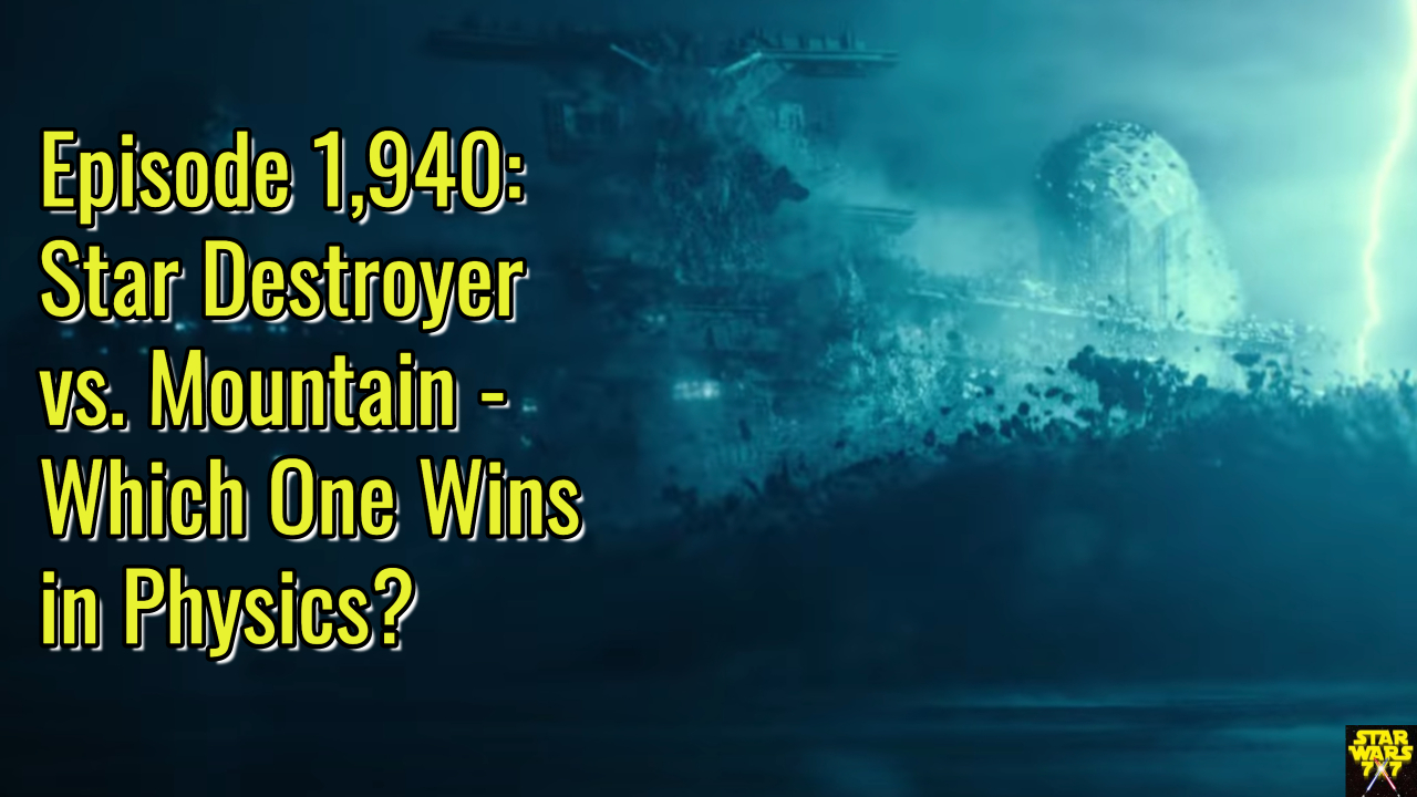 Episode 1 940 Star Destroyer Vs Mountain Which One Wins In Physics Star Wars 7x7