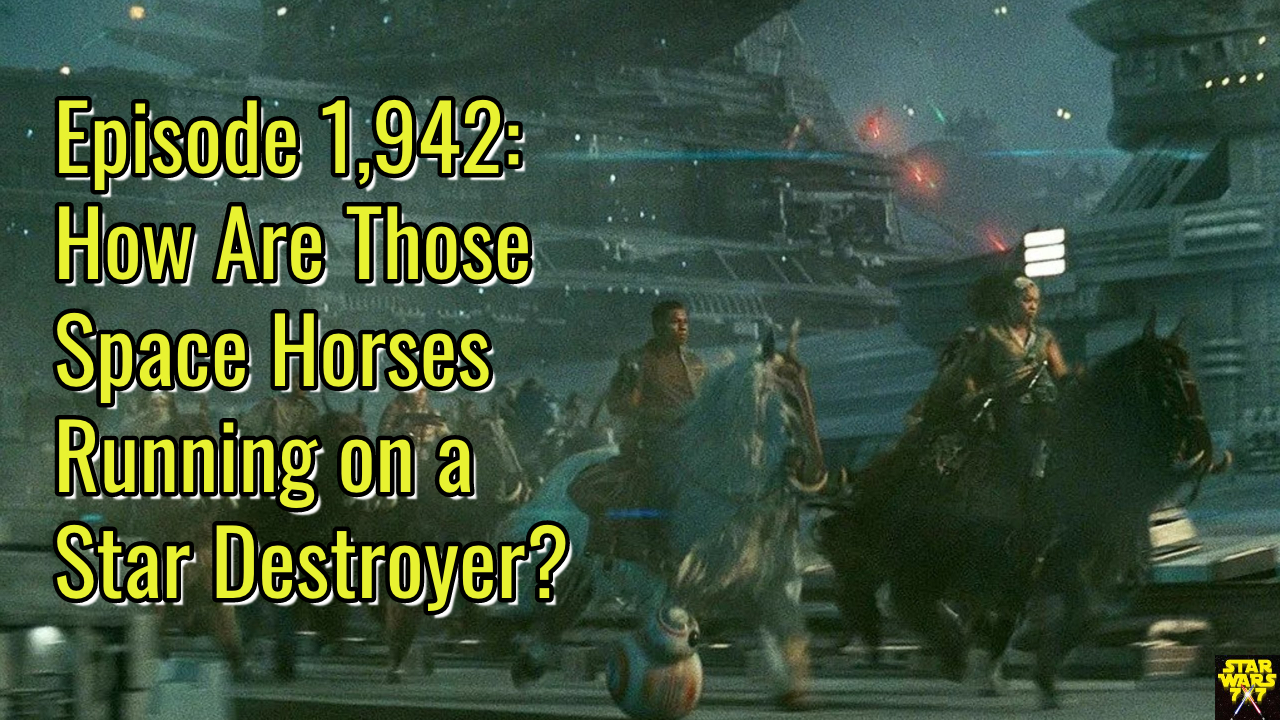 Episode 1 942 How Are Those Space Horses Running On A Star Destroyer Star Wars 7x7