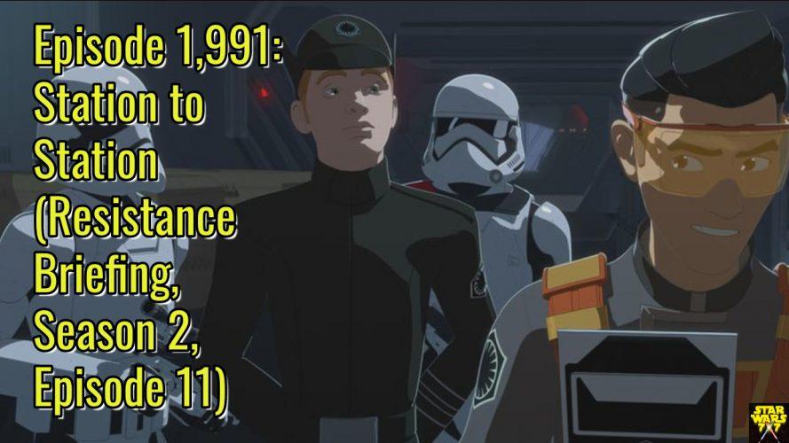Episode 1,991: Station to Station (Resistance Briefing, Season 2, Episode 11)